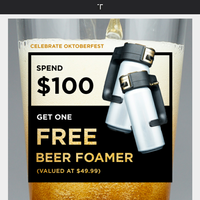 Beer Fans Unite! Get a FREE foamer for purchases over $100. Celebrate Oktoberfest with our 24 hour special.