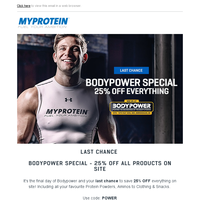 Final Call - 25% OFF Everything | Bodypower Special