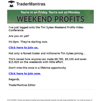It's starting now: Weekend Profits Video Conference