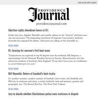 Today's Top Stories: Abortion-rights showdown looms in R.I.; R.I. bracing for summer s first heat wave; Bill Reynolds writes about baseball s best rivalry