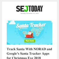 SEJ Today: Track Santa With NORAD and Google's Santa Tracker Apps for Christmas Eve 2018
