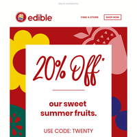 20% off our sweet summer fruits.