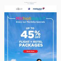 {NAME}, Enjoy up to 45% off with MHholidays' Merdeka Specials.