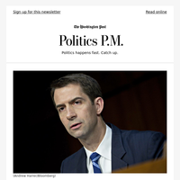 Politics P.M.: Sen. Cotton says he raised the idea of buying Greenland in conversations with Trump and Danish ambassador