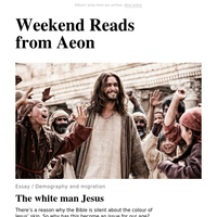 Weekend reads: The white man Jesus, why the idea that the world is in terminal decline is dangerous, and the enduring mystery of consciousness