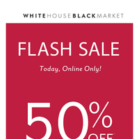 TODAY... Flash Sale, Online Only!