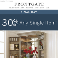 Final Day for 30% off any single item. Meet the ultimate entertainment piece.