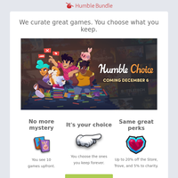 Get ready! Humble Choice launches December 6, 2019.