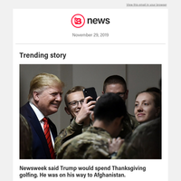 Newsweek said Trump would spend Thanksgiving golfing. He was on his way to Afghanistan.