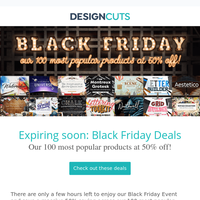 Only a few hours left to enjoy our Black Friday Deals: 100 most popular products, 50% off