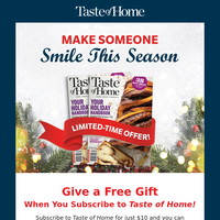 Last Chance!  Give a Free Gift When You Subscribe to Taste of Home!