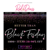 Better than Black Friday! 50-90% OFF!
