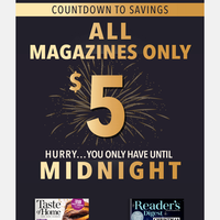 LAST CHANCE: $5 Magazines Ends Tonight.