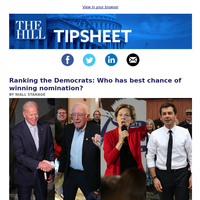 Tipsheet: Ranking the Democrats: Who has best chance of winning nomination?