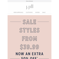 Sale styles from $39.99—now an extra 50% off.