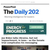 The Daily 202: Joe Biden talks Ukraine, but not impeachment, in Iowa – as the Senate trial complicates his messaging