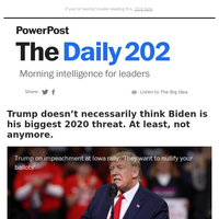 The Daily 202: Trump doesn't necessarily think Biden is his biggest 2020 threat. At least, not anymore.