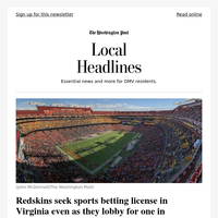 Local Headlines: Redskins seek sports betting license in Virginia even as they lobby for one in Maryland