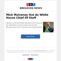 Mick Mulvaney Out As White House Chief Of Staff
