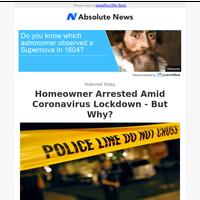 Homeowner Arrested Amid Coronavirus Lockdown - But Why?