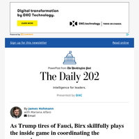The Daily 202: As Trump tires of Fauci, Birx skillfully plays the inside game in coordinating the coronavirus response