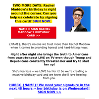 it's Rachel Maddow's birthday!! (will {NAME} sign her card?) >>