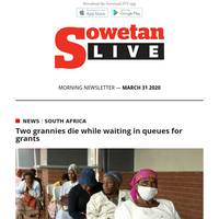 SowetanLIVE AM Newsletter : Two grannies die while waiting in queues for grants   Fear, stigma and victimisation mounts as coronavirus hits townships