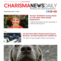 Former Triathlete Comes Back to Life After Near-Death Experience | 43 Get Sick After Pentecostal Church Revival, 10 Test Positive...