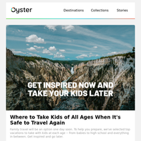 Go Later: Where to Take Kids of All Ages When It's Safe to Travel Again