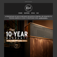 HERE FOR THE LONG HAUL | NEW 10-YEAR WARRANTY ON KLIPSCH HERITAGE SPEAKERS