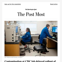 The Post Most: Contamination at CDC lab delayed rollout of coronavirus tests