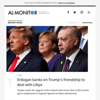 Al-Monitor Daily Briefing: Erdogan banks on Trump's friendship to deal with Libya