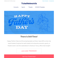 Happy Father's Day! Save 20% on ALL live event tickets!