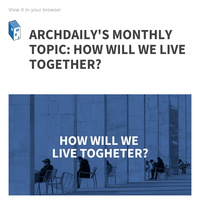 ArchDaily's Monthly Topic:  How Will We Live Together?