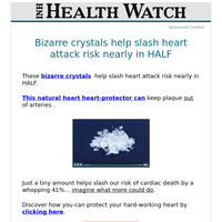 Bizarre crystals help slash heart attack risk nearly in HALF