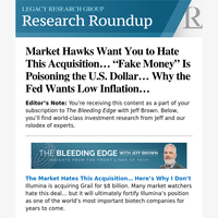 """Market Hawks Want You to Hate This Acquisition... """"Fake Money"""" Is Poisoning the U.S. Dollar... Why the Fed Wants Low Inflation..."""