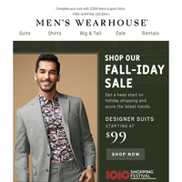 The FALL-IDAY Sale starts now! $99 designer suits