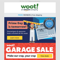 We're having a Garage Sale! Don't miss out! Oh, and Prime Day starts tomorrow! Woot! Woot!