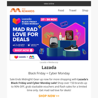 {NAME}, 😍 Sale Ends Midnight! Mad Rad Love for Deals on Lazada's Black Friday and Cyber Monday sale! Offers on Fashion, Food, Beauty, Electronics & more!