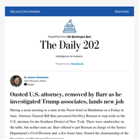 The Daily 202: Ousted U.S. attorney, removed by Barr as he investigated Trump associates, lands new job