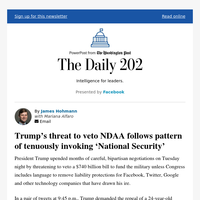 The Daily 202: Trump's threat to veto NDAA follows pattern of tenuously invoking 'National Security'