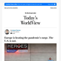 Today's WorldView: Europe is beating the pandemic's surge. The U.S. is not.
