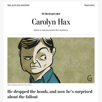 Carolyn Hax: He dropped the bomb, and now he's surprised about the fallout