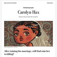 Carolyn Hax: After ruining his marriage, will Dad ruin her wedding?