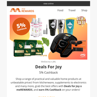 {NAME}, Earn 5% Cashback on Practical and Valuable Home Products at Unbeatable Prices with Deals for Joy x meREWARDS! Offers on Fashion, Food, Beauty, Electronics & more!
