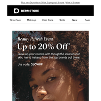 Save up to 20% now at our Beauty Refresh Event
