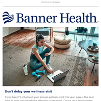 Have you scheduled a wellness visit?