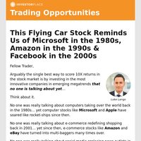 Trading Opportunities: This Flying Car Stock Reminds Us of Microsoft in the 1980s, Amazon in the 1990s & Facebook in the 2000s