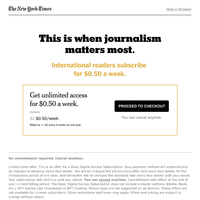 $0.50 a week for international readers. Know what's really going on.