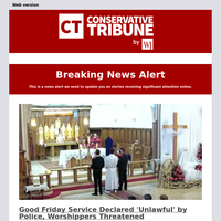 Good Friday Service Declared 'Unlawful' by Police, Worshippers Threatened